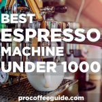 Best Espresso Machine Under 1000 Review and Guide for 2021